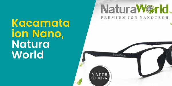 Bahan dan Manfaat Kacamata Ion Nano Natura World